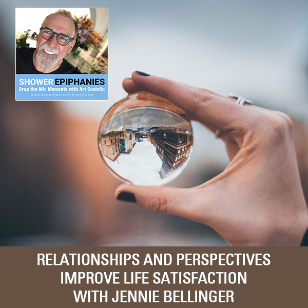 Relationships And Perspectives Improve Life Satisfaction with Jennie Bellinger